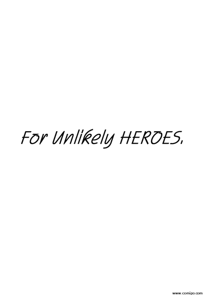 For Unlikely HEROES. 第6話